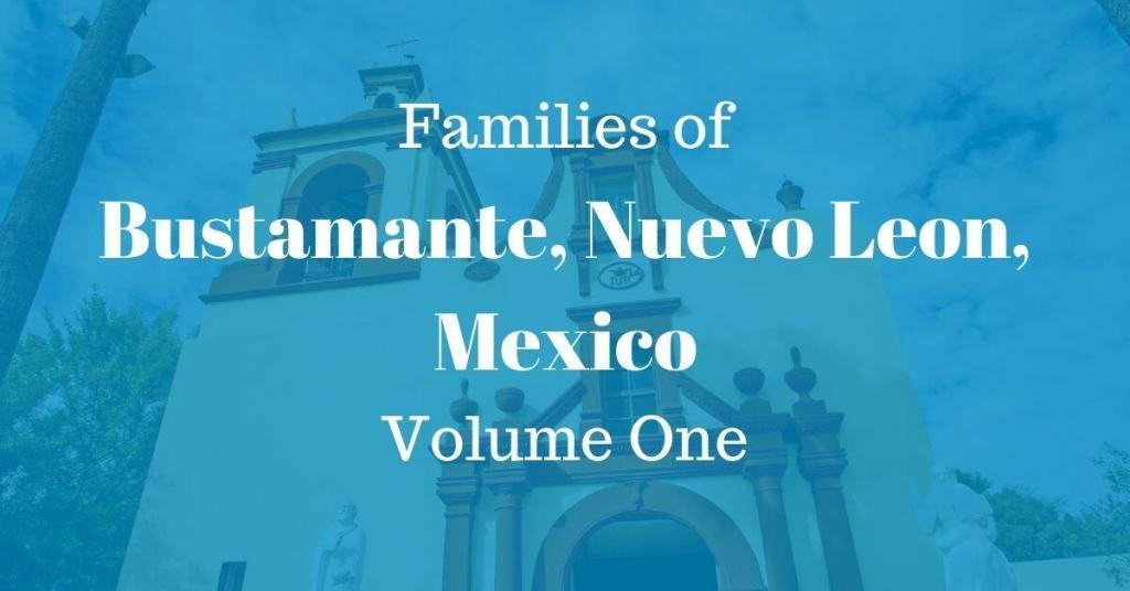 Families of Bustamante Nuevo Leon, Mexico Volume One