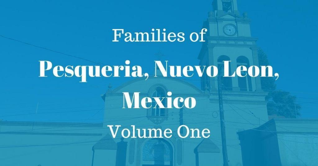Families of Pesqueria, Nuevo Leon, Mexico Volume One