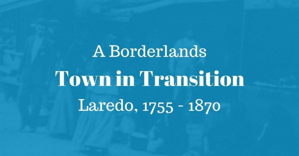 A Borderlands Town in Transition Laredo,1755-1870