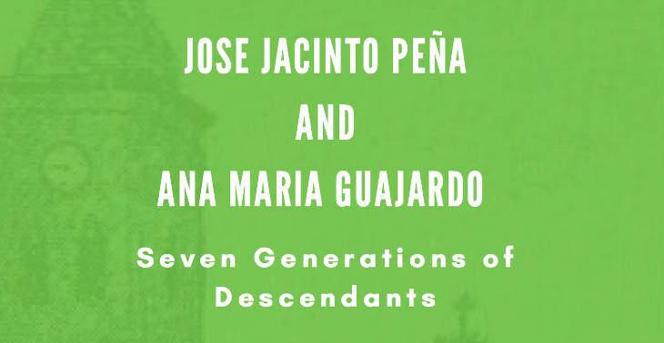 Jose Jacinto Peña and Ana Maria Guajardo Seven Generations of Descendants