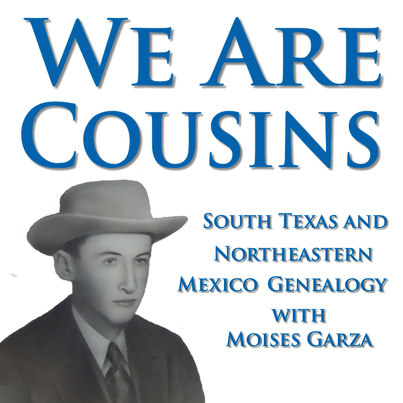 The We Are Cousins Podcast: South Texas and Northeastern Mexico Genealogy